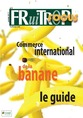 Miniature du magazine FOCUS Banane : le guide du commerce international de la banane